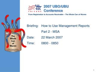 Briefing:	How to Use Management Reports                	Part 2 - MSA Date:	22 March 2007