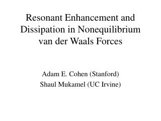 Resonant Enhancement and Dissipation in Nonequilibrium van der Waals Forces