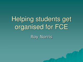 Helping students get organised for FCE