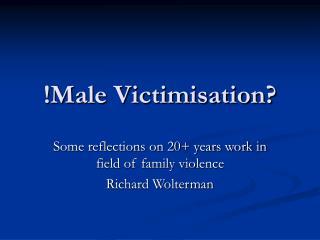 !Male Victimisation?