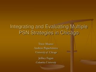 Integrating and Evaluating Multiple PSN Strategies in Chicago