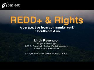 REDD+ & Rights A perspective from community work  in Southeast Asia Linda Rosengren