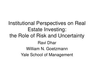 Institutional Perspectives on Real Estate Investing:  the Role of Risk and Uncertainty