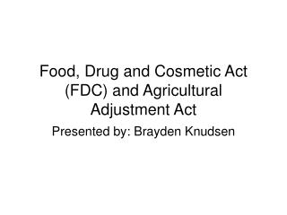 Food, Drug and Cosmetic Act (FDC) and Agricultural Adjustment Act