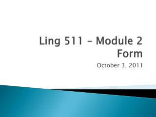 Ling 511 – Module 2 Form