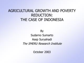 AGRICULTURAL GROWTH AND  POVERTY REDUCTION:  THE CASE OF INDONESIA
