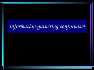 information-gathering conformism