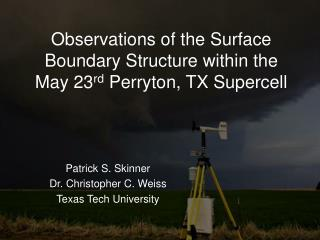 Observations of the Surface Boundary Structure within the May 23 rd  Perryton, TX Supercell
