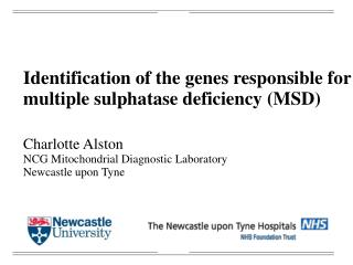 Identification of the genes responsible for  multiple sulphatase deficiency (MSD) Charlotte Alston