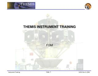 THEMIS INSTRUMENT TRAINING FGM