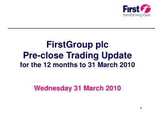 FirstGroup plc Pre-close Trading Update for the 12 months to 31 March 2010