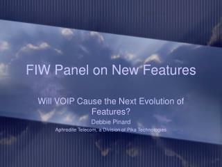 FIW Panel on New Features