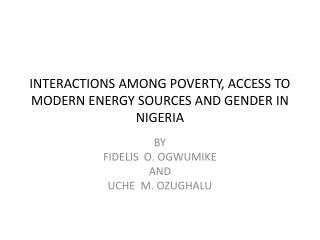 INTERACTIONS AMONG POVERTY, ACCESS TO MODERN ENERGY SOURCES AND GENDER IN NIGERIA