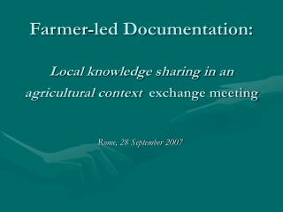Farmer-led Documentation: Local knowledge sharing in an agricultural context  exchange meeting