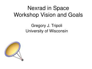 Nexrad in Space Workshop Vision and Goals