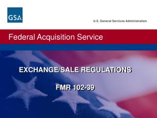 EXCHANGE/SALE REGULATIONS FMR 102-39