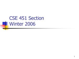 CSE 451 Section Winter 2006