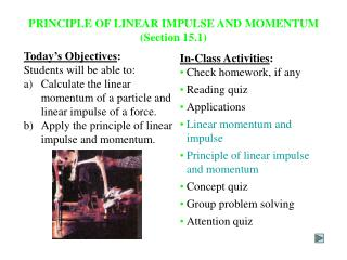 PRINCIPLE OF LINEAR IMPULSE AND MOMENTUM (Section 15.1)
