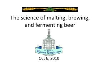 The science of malting, brewing, and fermenting beer