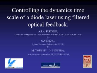 Controlling the dynamics time scale of a diode laser using filtered optical feedback.