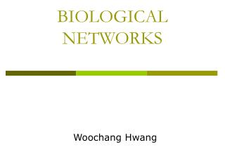 BIOLOGICAL NETWORKS