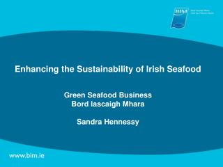 Enhancing the Sustainability of Irish Seafood Green Seafood Business Bord Iascaigh Mhara