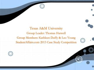 Texas A&M University Group Leader: Thomas Harwell Group Members: Kathleen Duffy & Leo Young