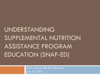 UNDERSTANDING SUPPLEMENTAL NUTRITION ASSISTANCE PROGRAM EDUCATION (SNAP-ED)