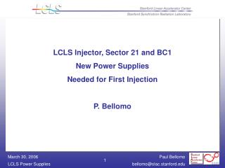 LCLS Injector, Sector 21 and BC1 New Power Supplies Needed for First Injection P. Bellomo