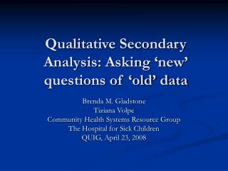 Qualitative Secondary Analysis: Asking 'new' questions of 'old' data