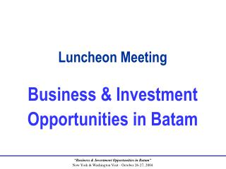 Luncheon Meeting Business & Investment Opportunities in Batam