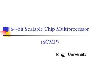 64-bit Scalable Chip Multiprocessor ( SCMP)
