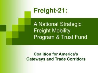 Freight-21: A National Strategic Freight Mobility Program & Trust Fund