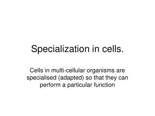Specialization in cells.
