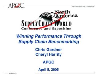 Winning Performance Through Supply Chain Benchmarking Chris Gardner Cheryl Harrity APQC