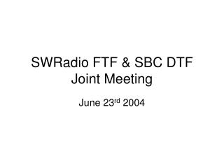 SWRadio FTF & SBC DTF Joint Meeting