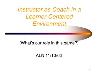 Instructor as Coach in a Learner-Centered Environment