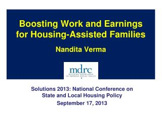 Boosting Work and Earnings  for Housing-Assisted Families Nandita Verma