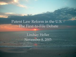 Patent Law Reform in the U.S. -   The First-to-File Debate