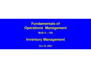 Fundamentals of Operations  Management  BUS 3   140  Inventory Management  Oct 16, 2007