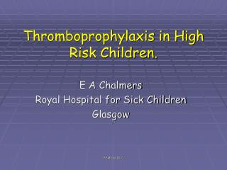 Thromboprophylaxis in High Risk Children.