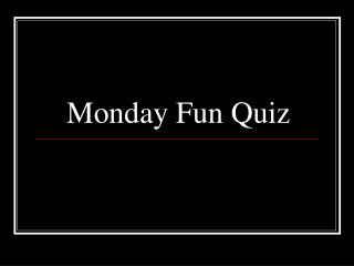Monday Fun Quiz