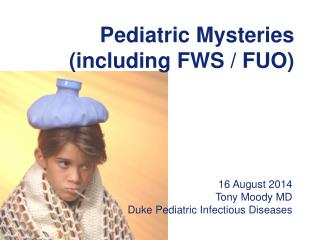 Pediatric Mysteries (including FWS / FUO)