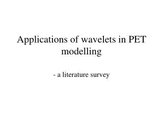 Applications of wavelets in PET modelling