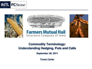 Commodity Terminology:  Understanding Hedging, Puts and Calls September 28, 2011 Travis Carter