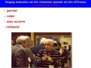 Imaging molecolare ad alta risoluzione spaziale ed alta efficienza F. Garibaldi 09-02-04 - CV INFN