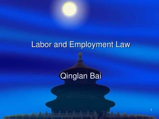 Labor and Employment Law Qinglan Bai