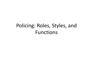 Policing: Roles, Styles, and Functions