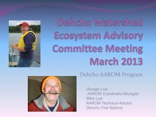 Dehcho Watershed Ecosystem Advisory Committee Meeting   March 2013