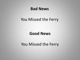 Bad News You Missed the Ferry